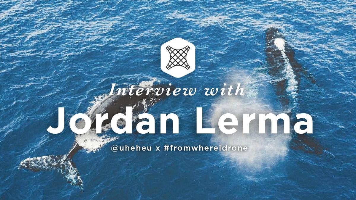 jordan-lerma-@uheheu-drone-photography-video-interview--header